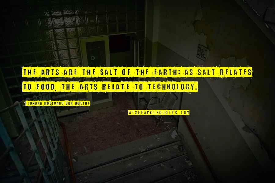 Food Technology Quotes By Johann Wolfgang Von Goethe: The arts are the salt of the earth;