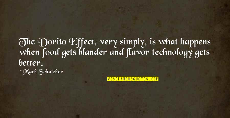 Food Technology Quotes By Mark Schatzker: The Dorito Effect, very simply, is what happens