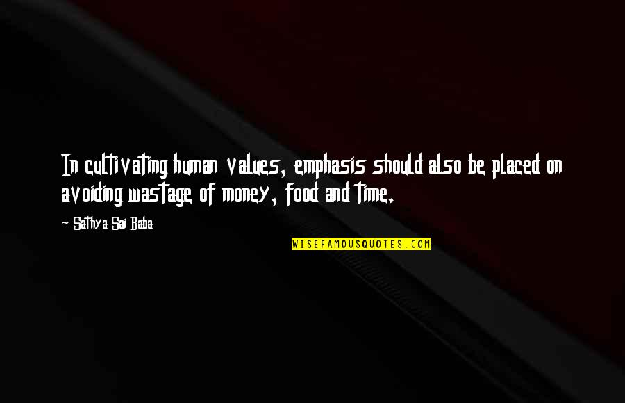 Food Wastage Quotes By Sathya Sai Baba: In cultivating human values, emphasis should also be