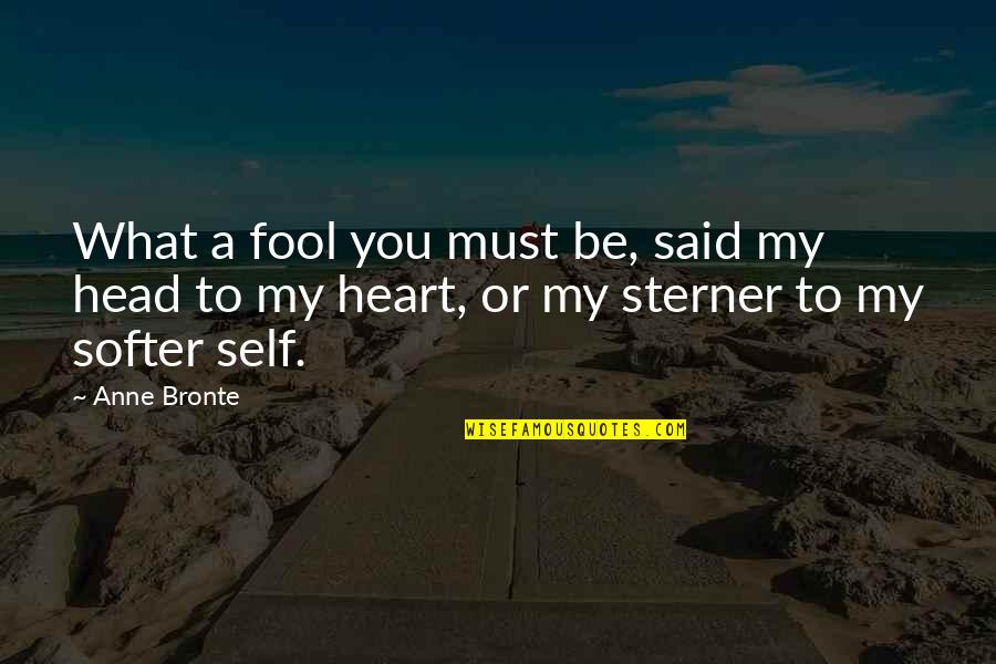 Fool Love Quotes By Anne Bronte: What a fool you must be, said my