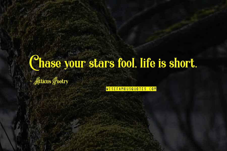 Fool Love Quotes By Atticus Poetry: Chase your stars fool, life is short.