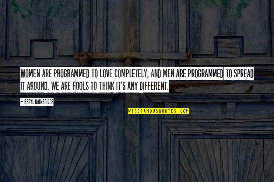 Fool Love Quotes By Beryl Bainbridge: Women are programmed to love completely, and men