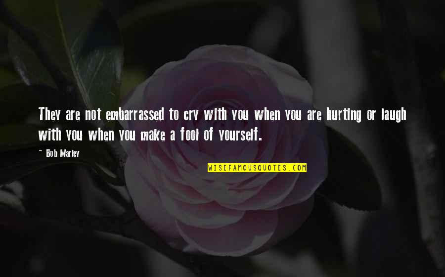 Fool Love Quotes By Bob Marley: They are not embarrassed to cry with you