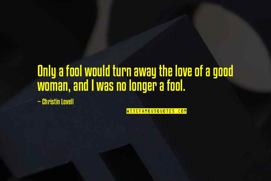 Fool Love Quotes By Christin Lovell: Only a fool would turn away the love