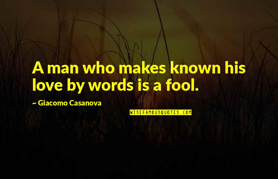 Fool Love Quotes By Giacomo Casanova: A man who makes known his love by
