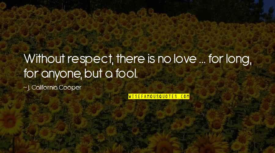 Fool Love Quotes By J. California Cooper: Without respect, there is no love ... for