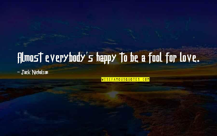 Fool Love Quotes By Jack Nicholson: Almost everybody's happy to be a fool for
