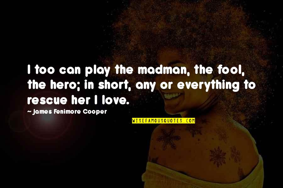 Fool Love Quotes By James Fenimore Cooper: I too can play the madman, the fool,