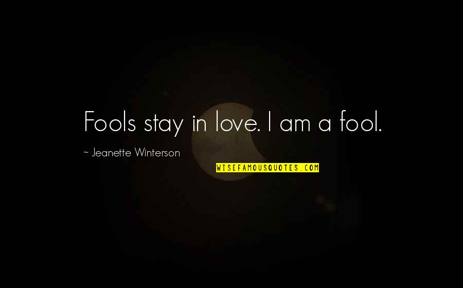 Fool Love Quotes By Jeanette Winterson: Fools stay in love. I am a fool.