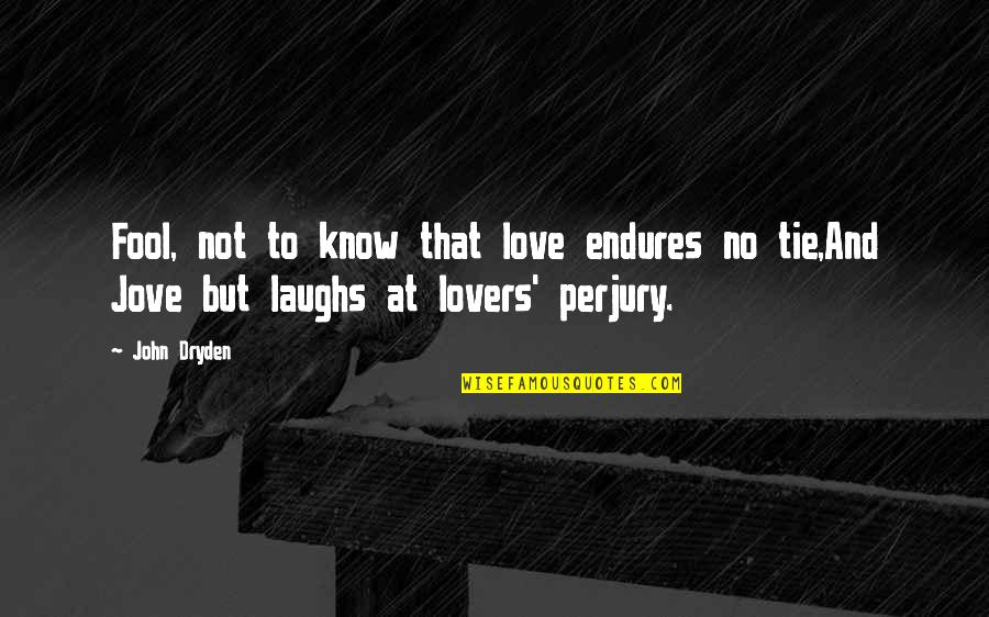 Fool Love Quotes By John Dryden: Fool, not to know that love endures no