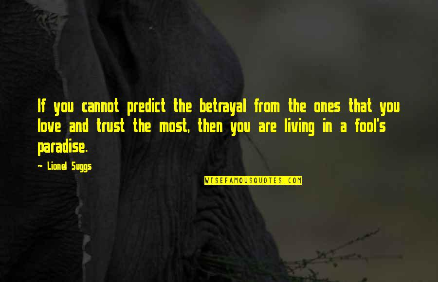 Fool Love Quotes By Lionel Suggs: If you cannot predict the betrayal from the