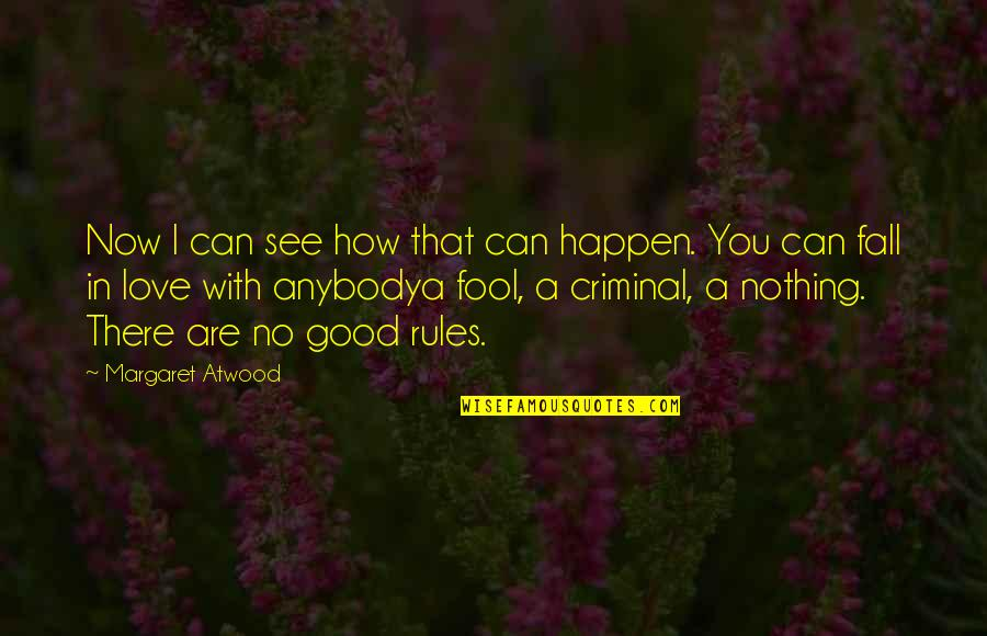 Fool Love Quotes By Margaret Atwood: Now I can see how that can happen.