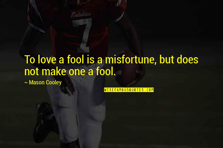 Fool Love Quotes By Mason Cooley: To love a fool is a misfortune, but