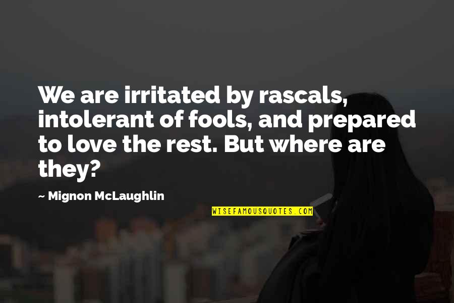 Fool Love Quotes By Mignon McLaughlin: We are irritated by rascals, intolerant of fools,