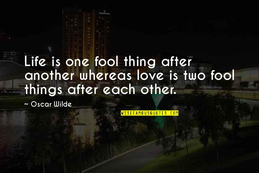 Fool Love Quotes By Oscar Wilde: Life is one fool thing after another whereas