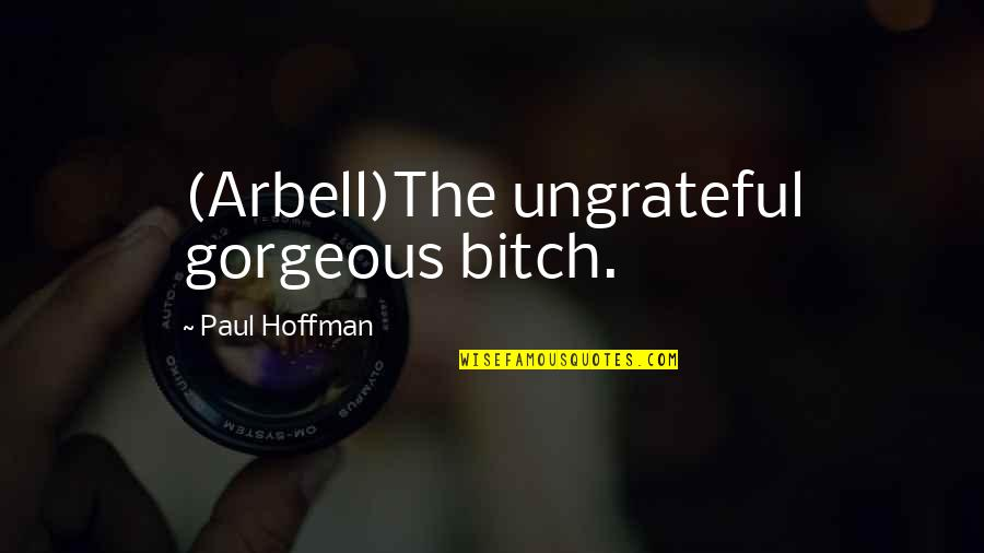 Fool Love Quotes By Paul Hoffman: (Arbell)The ungrateful gorgeous bitch.