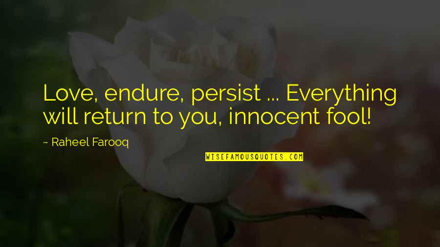 Fool Love Quotes By Raheel Farooq: Love, endure, persist ... Everything will return to