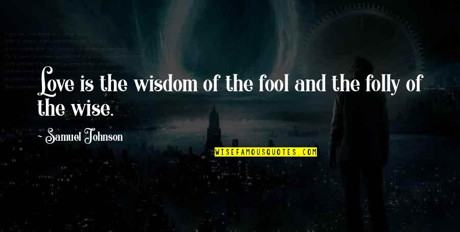 Fool Love Quotes By Samuel Johnson: Love is the wisdom of the fool and