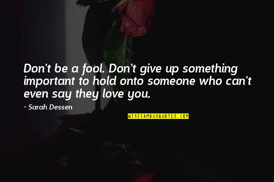 Fool Love Quotes By Sarah Dessen: Don't be a fool. Don't give up something