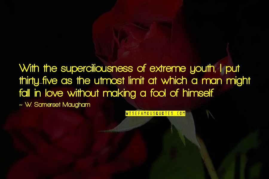 Fool Love Quotes By W. Somerset Maugham: With the superciliousness of extreme youth, I put