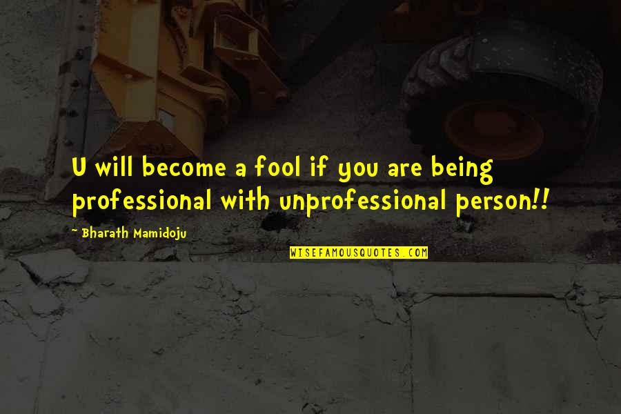 Fool Person Quotes By Bharath Mamidoju: U will become a fool if you are