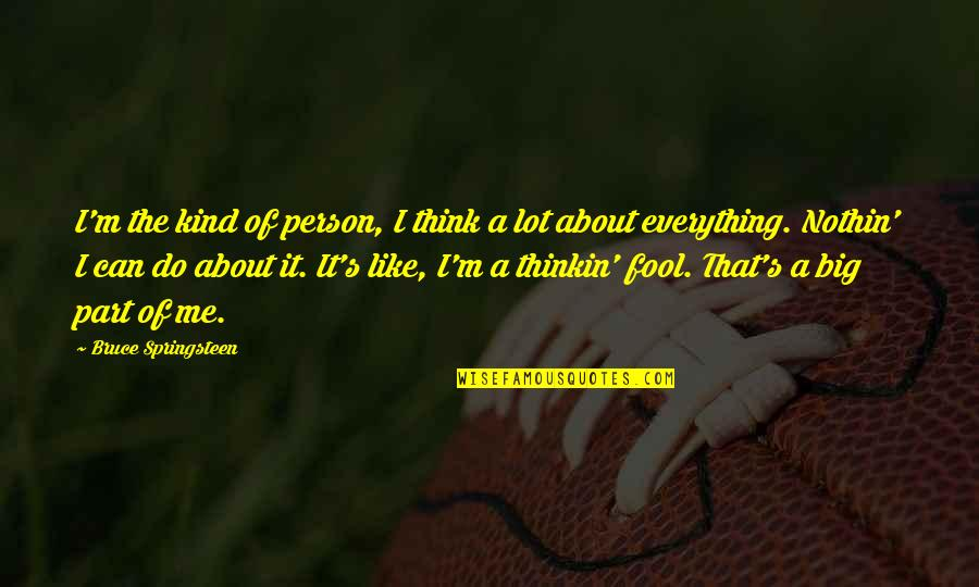 Fool Person Quotes By Bruce Springsteen: I'm the kind of person, I think a