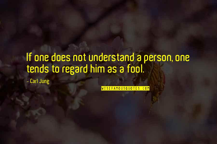 Fool Person Quotes By Carl Jung: If one does not understand a person, one