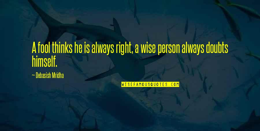 Fool Person Quotes By Debasish Mridha: A fool thinks he is always right, a