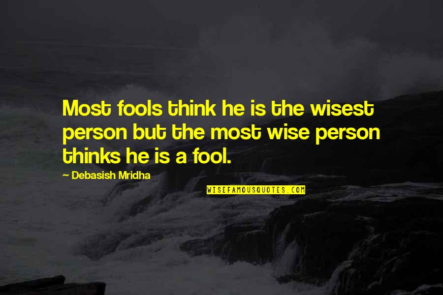 Fool Person Quotes By Debasish Mridha: Most fools think he is the wisest person