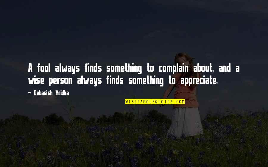 Fool Person Quotes By Debasish Mridha: A fool always finds something to complain about,