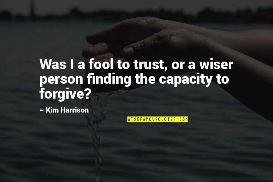 Fool Person Quotes By Kim Harrison: Was I a fool to trust, or a