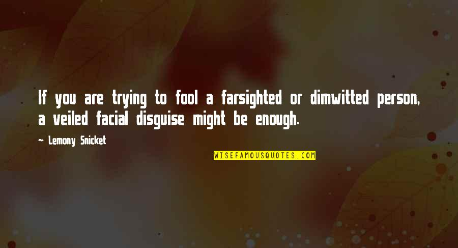 Fool Person Quotes By Lemony Snicket: If you are trying to fool a farsighted