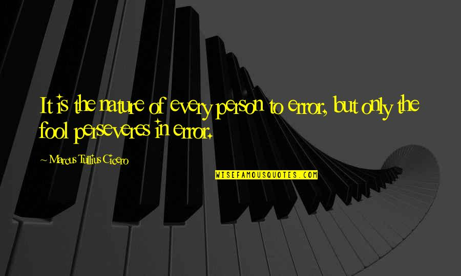 Fool Person Quotes By Marcus Tullius Cicero: It is the nature of every person to