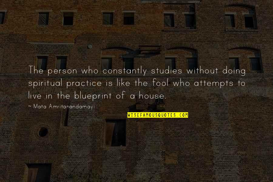 Fool Person Quotes By Mata Amritanandamayi: The person who constantly studies without doing spiritual