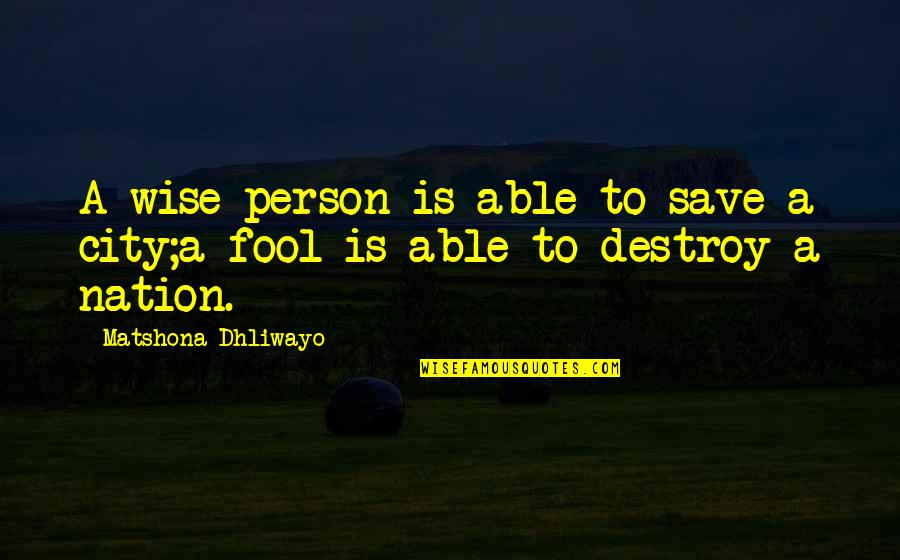 Fool Person Quotes By Matshona Dhliwayo: A wise person is able to save a