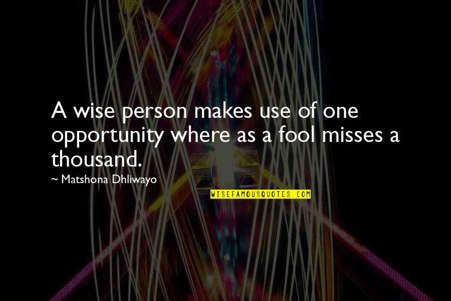 Fool Person Quotes By Matshona Dhliwayo: A wise person makes use of one opportunity