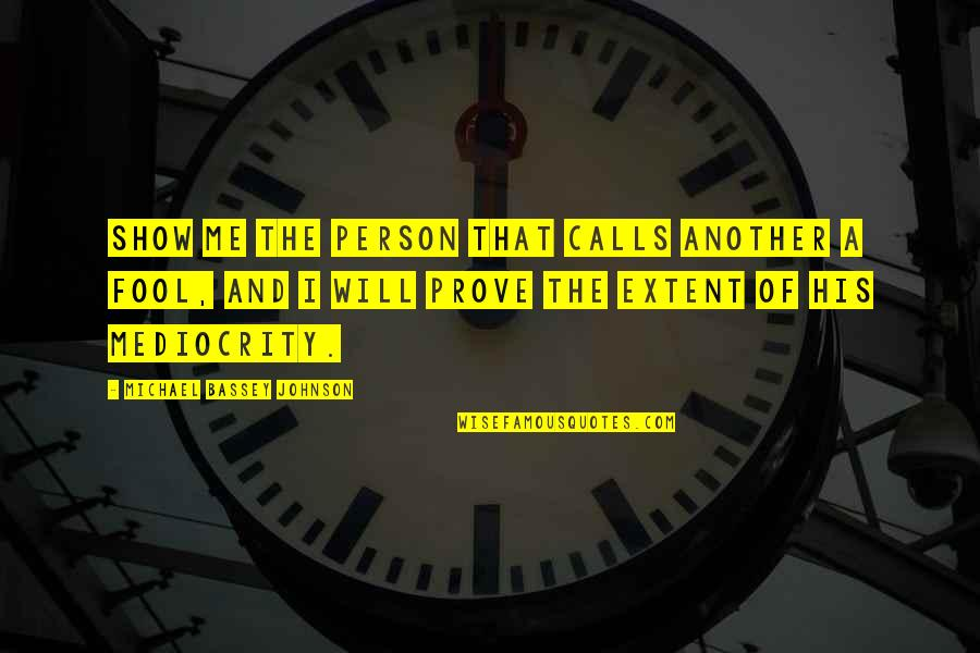 Fool Person Quotes By Michael Bassey Johnson: Show me the person that calls another a
