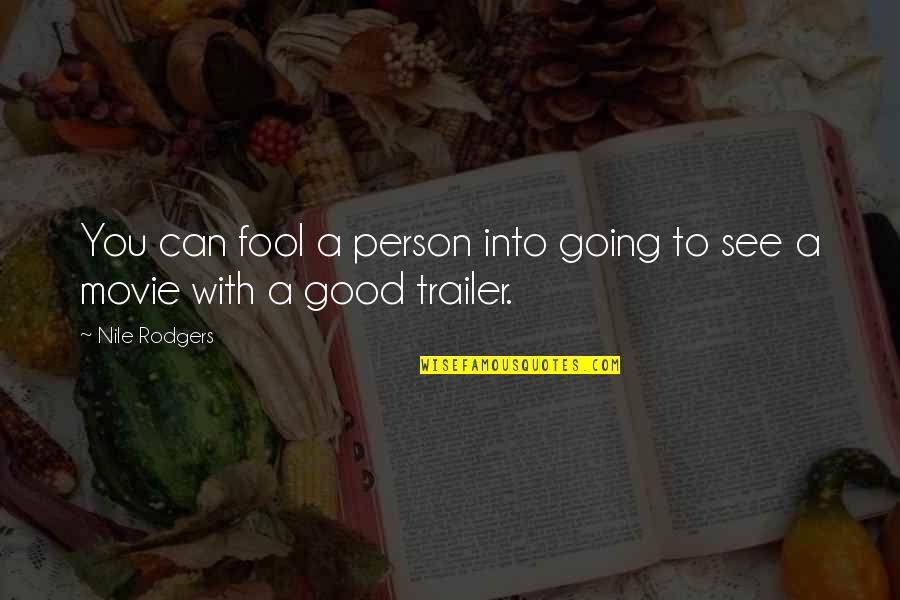Fool Person Quotes By Nile Rodgers: You can fool a person into going to