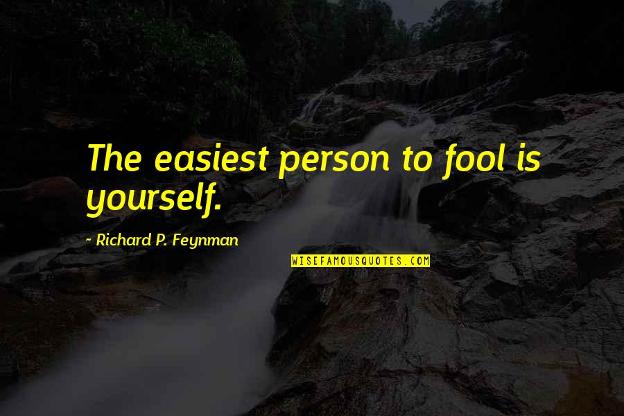 Fool Person Quotes By Richard P. Feynman: The easiest person to fool is yourself.