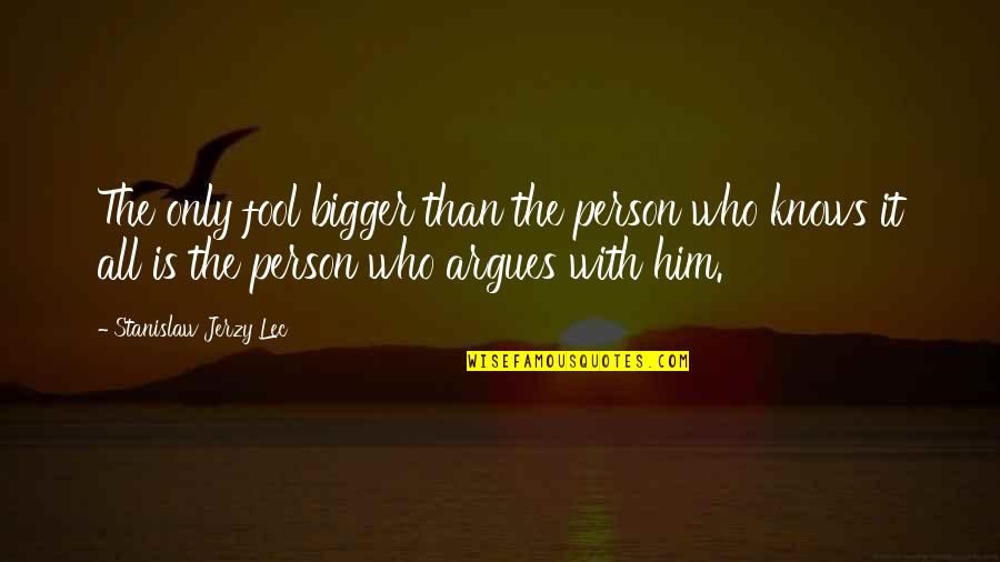 Fool Person Quotes By Stanislaw Jerzy Lec: The only fool bigger than the person who