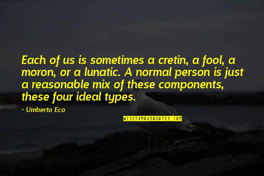 Fool Person Quotes By Umberto Eco: Each of us is sometimes a cretin, a