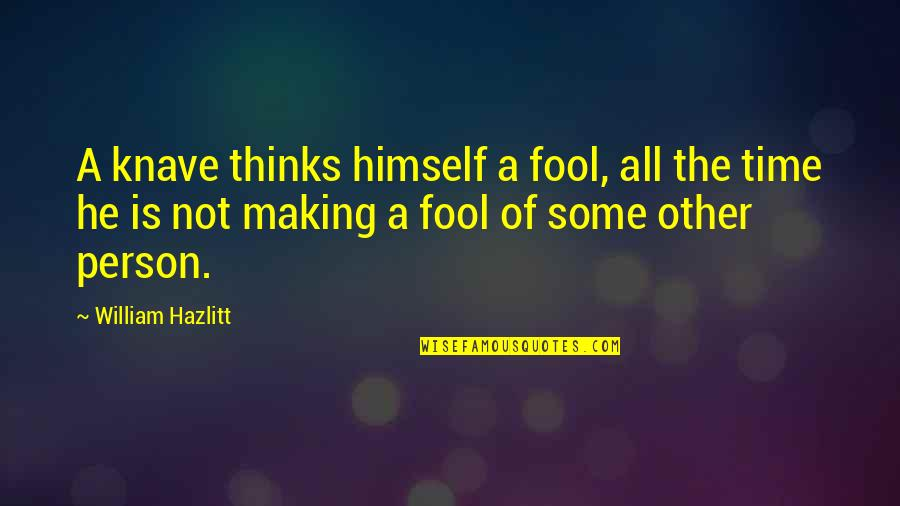 Fool Person Quotes By William Hazlitt: A knave thinks himself a fool, all the