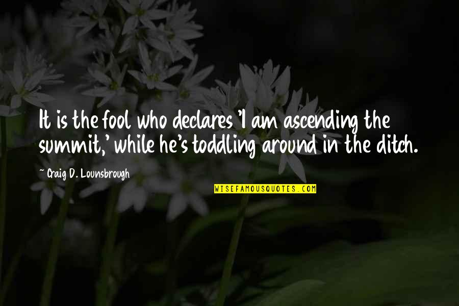Fooled Around Quotes By Craig D. Lounsbrough: It is the fool who declares 'I am