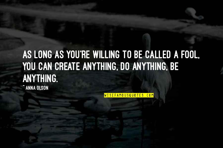 Fool'em Quotes By Anna Olson: As long as you're willing to be called