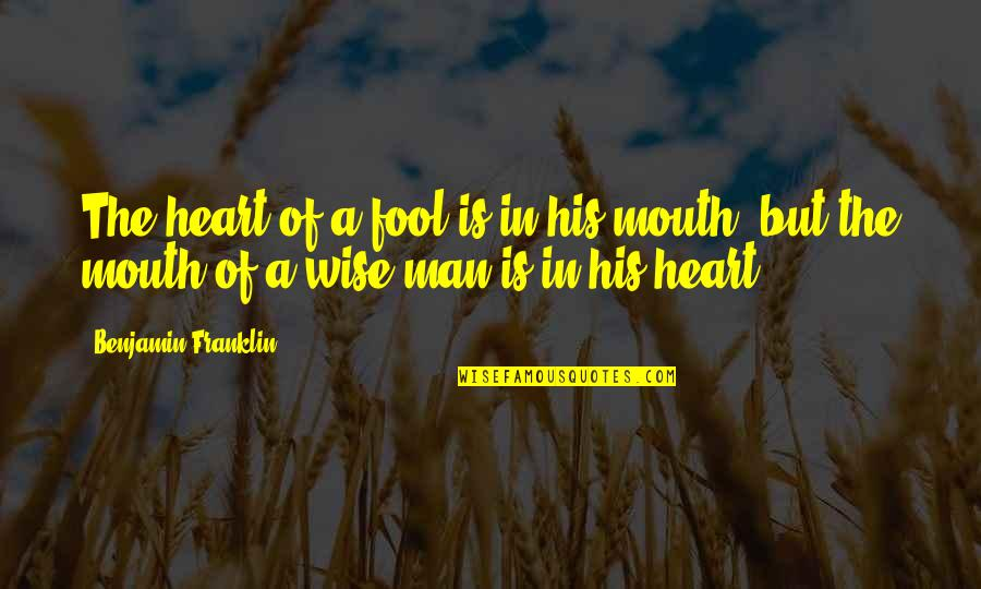 Fool'em Quotes By Benjamin Franklin: The heart of a fool is in his