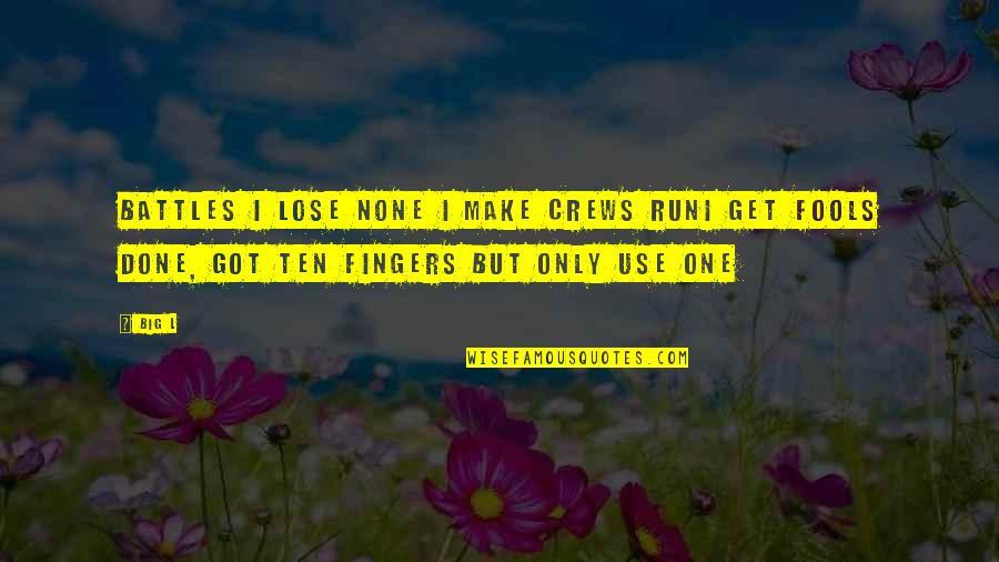 Fool'em Quotes By Big L: Battles I lose none I make crews runI