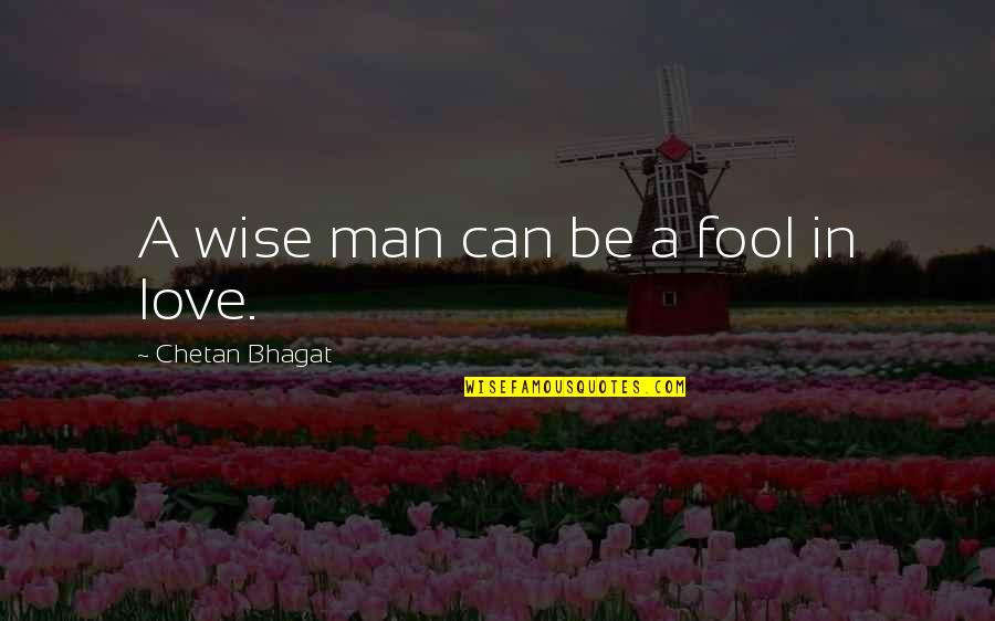 Fool'em Quotes By Chetan Bhagat: A wise man can be a fool in