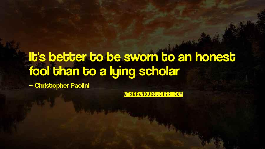 Fool'em Quotes By Christopher Paolini: It's better to be sworn to an honest