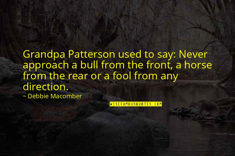 Fool'em Quotes By Debbie Macomber: Grandpa Patterson used to say: Never approach a