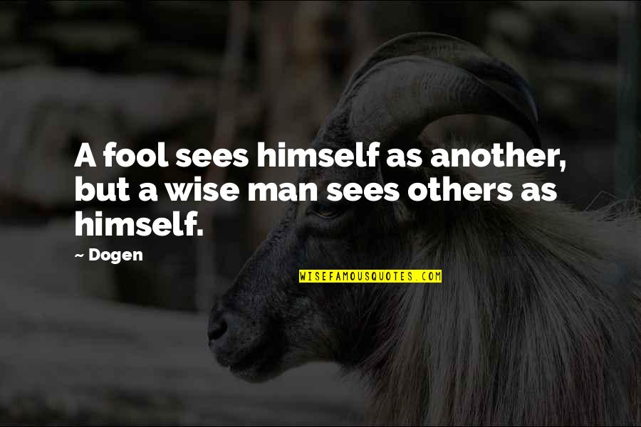 Fool'em Quotes By Dogen: A fool sees himself as another, but a